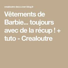 Vêtements de Barbie... toujours avec de la récup ! + tuto - Crealoutre