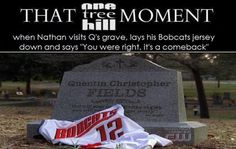 "when Nathan visits Q's grave, lays his Bobcats jersey down and says ""You were right, it's a comeback"""