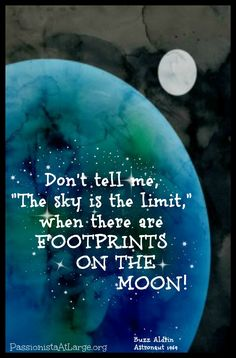don't tell me the sky is the limit. Quote from Buzz Aldrin to purchase this 5x7 card go to https://www.etsy.com/listing/217898623/dont-tell-me-the-sky-is-the-limit-women?ref=shop_home_active_7
