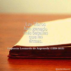 Los libros han ganado más batallas que las armas. Lupercio Leonardo de Argensola (1559-1613). Poeta y dramaturgo español.