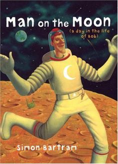Booktopia has Man on the Moon, (A Day in the Life of Bob) by Simon Bartram. Buy a discounted Paperback of Man on the Moon online from Australia's leading online bookstore. Man On The Moon, The Man, Moon Book, 4 Year Old Boy, Summer Reading Program, Thing 1, Reading Resources, Making Faces, Free Reading