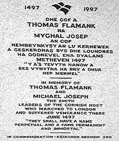 Thomas Flamank was a lawyer from Bodmin, Cornwall who was a co-leader (with Michael An Gof ) of the Cornish Rebellion against taxes in 1497.