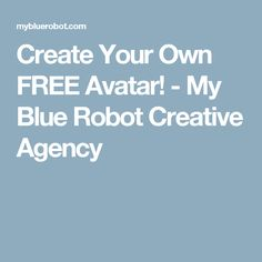 Create Your Own FREE Avatar! - My Blue Robot Creative Agency