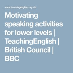 Motivating speaking activities for lower levels | TeachingEnglish | British Council | BBC