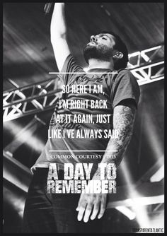 Right Back At It Again ~ A Day To Remember . the video premiered Music Love, Listening To Music, Music Is Life, My Music, Way Of Life, My Life, Remember Lyrics, The Word Alive, I See Stars