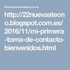 http://22nuevastecno.blogspot.com.es/2016/11/mi-primera-toma-de-contacto-bienvenidos.html