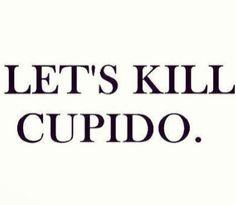 Let's kill cupido!
