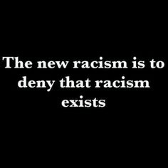 The new racism is to deny that racism exists [follow this link to find a short clip and analysis on color-blind racism during the Obama administration: http://www.thesociologicalcinema.com/1/post/2013/12/obama-and-color-blindness.html]