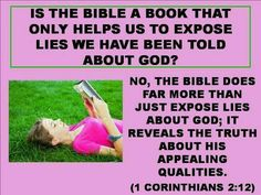 Is the Bible a book that only helps us to expose lies we have been told about God? No.