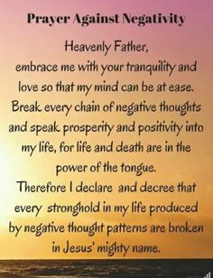 Prayer against Negativity I rebuke this negativity out, in Jesus' mighty name! I break every chain of negative thoughts, for life and death are in the power of the tongue. Prayer Scriptures, Bible Prayers, Faith Prayer, God Prayer, Power Of Prayer, Prayer Quotes, Bible Quotes, Prayer Of The Day, Money Prayer