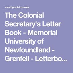 The Colonial Secretary's Letter Book - Memorial University of Newfoundland - Grenfell - Letterbook Finding Aids introduction