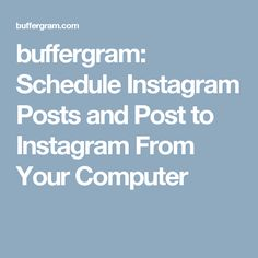 buffergram: Schedule Instagram Posts and Post to Instagram From Your Computer