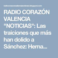 """RADIO CORAZÓN VALENCIA  """"NOTICIAS"""": Las traiciones que más han dolido a Sánchez: Herna..."""