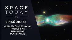 Space Today TV Ep.57 - O Telescópio Espacial Hubble e As Nebulosas Plane...