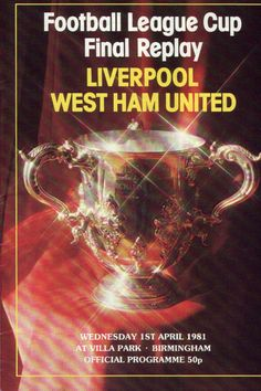 Liverpool 2 West Ham 1 in April 1981 at Villa Park. The programme cover for the League Cup Final Replay.