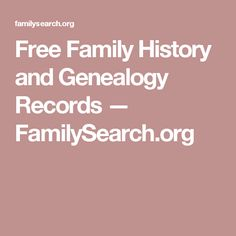 Free Family History and Genealogy Records — FamilySearch.org