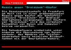 461.1. News MULTIMEDIA. Razzia gegen DroidJack -Käufer. Die Staatsanwaltschaft in Frankfurt am Main ist in einer großangelegten Razzia gegen Käufer der Schnüffel- software DroidJack für Android- Smartphones vorgegangen. Den Käufern von DroidJack wird das verbotene Ausspähen von Daten und Computer- betrug vorgeworfen. Die Schadsoftware ermöglicht unter anderem die Überwachung von Daten- verkehr, das Abhören von Telefon- gesprächen sowie heimliche Bildauf- nahmen mit der Smartphone-Kamera.