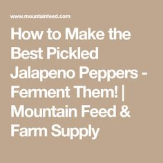 How to Make the Best Pickled Jalapeno Peppers - Ferment Them! | Mountain Feed & Farm Supply