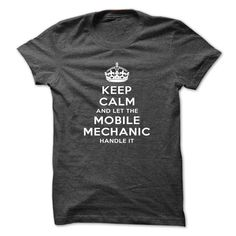 (Tshirt Most Sale) Keep Calm And Let The Mobile Mechanic Handle It  Coupon 20%  Keep Calm And Let the Mobile Mechanic Handle It  Tshirt Guys Lady Hodie  SHARE and Get Discount Today Order now before we SELL OUT Today  #tshirt #pinteres #Tshirtamerican #Tshirtjob #Tshirtnam