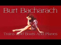 Burt Bacharach ~ Trains And Boats And Planes