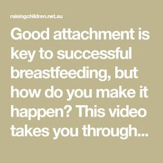 Good attachment is key to successful breastfeeding, but how do you make it happen? This video takes you through the steps to get your baby feeding well.