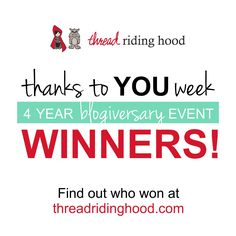 All of the Thanks to YOU Week winners have been posted. Visit threadridinghood.com to find out who won!