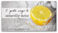 5 ways to detox your body safely and gently.