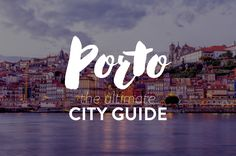PORTO: the ultimate city guide + map + tons of useful tips to make you feel you're a local!