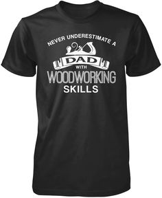 Never underestimate a dad with woodworking skills. The perfect t-shirt for any skilled woodworking dad. We ship worldwide. Order yours today!