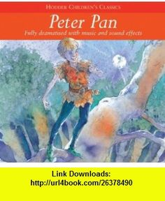 Peter Pan (Childrens Audio Classics) (9781844566709) J.M Barrie , ISBN-10: 1844566706  , ISBN-13: 978-1844566709 ,  , tutorials , pdf , ebook , torrent , downloads , rapidshare , filesonic , hotfile , megaupload , fileserve