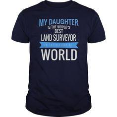 My Daughter Is The Best LAND SURVEYOR In The History Of World  Guys Tee Hoodie Sweat Shirt Ladies Tee Guys V-Neck Ladies V-Neck Unisex Tank Top Unisex Longsleeve Tee Land Surveyor T Shirts Quantity Surveyor T Shirt Land Surveyor T Shirts I'm A Surveyor T Shirt