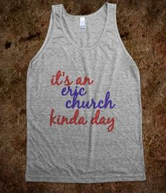Eric Church kinda day i would wear this everday! :)