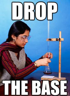 OH. MY. GOD. If i had made a meme...I could have been famous. Titration is a bamf