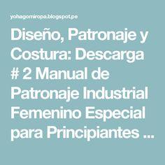 Diseño, Patronaje y Costura: Descarga # 2 Manual de Patronaje Industrial Femenino Especial para Principiantes gratis!