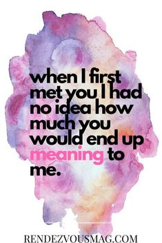 Love Quotes for Him & Her. When I first met you I had no idea how much you would end up meaning to me.Inspirational Love Quotes for Him & Her. When I first met you I had no idea how much you would end up meaning to me. Cute Love Quotes, Love Quotes For Him Boyfriend, I Miss You Quotes For Him, Missing You Quotes For Him, Simple Love Quotes, Deep Quotes About Love, Beautiful Love Quotes, Inspirational Quotes About Love, Romantic Love Quotes