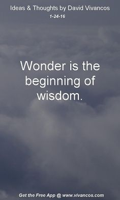 Wonder is the beginning of wisdom. [January 24th 2016] https://www.youtube.com/watch?v=0h6XHs3OEKM