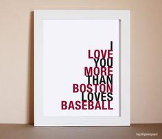 Boston Baseball Art I Love You More Than by HopSkipJumpPaper, $14.00