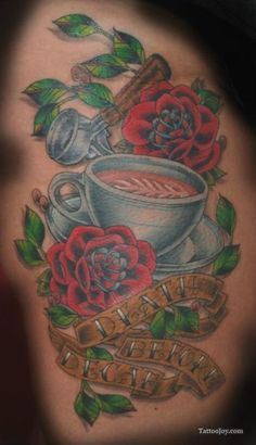 Coffee Cup Tattoo - death before decaf - I will definitely bet getting this banner w/my cup as well :-)