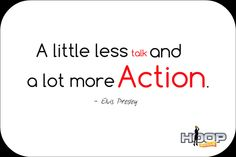 a little less talk and alot more action elvis