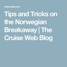 Tips and Tricks on the Norwegian Breakaway | The Cruise Web Blog