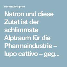 Natron und diese Zutat ist der schlimmste Alptraum für die Pharmaindustrie – lupo cattivo – gegen die Weltherrschaft