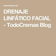 DRENAJE LINFÁTICO FACIAL - TodoCremas Blog. Dedícate unos minutos realizando este sencillo masaje para favorecer el drenaje linfático de tu rostro...