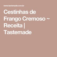 Cestinhas de Frango Cremoso ~ Receita | Tastemade
