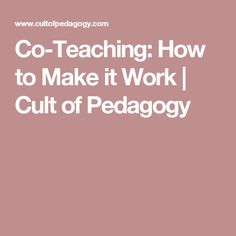 Co-Teaching: How to Make it Work | Cult of Pedagogy