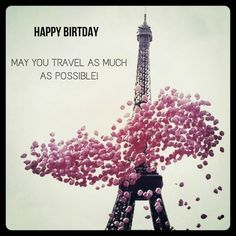 Happy Birthday! May you travel as much as possible! Birthday wish, birthday quotes. Click on this image to see the biggest selection of birthday wishes on the net!
