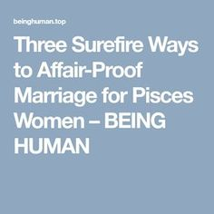 Three Surefire Ways to Affair-Proof Marriage for Pisces Women – BEING HUMAN