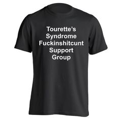Tourette's Support Group. Avail in Mens T-shirts, Womens T-shirts, Tank Tops, & Sweatshirts. Get it Today @ DonkeyTees.com w/ FREE SHIPPING using code: PINNING at checkout.