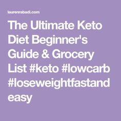 The Ultimate Keto Diet Beginner's Guide & Grocery List #keto #lowcarb #loseweightfastandeasy