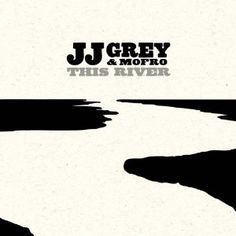 The River | JJ Grey & Mofro
