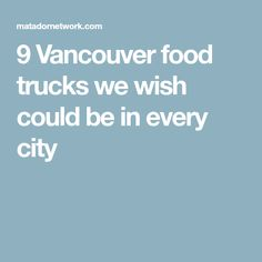 9 Vancouver food trucks we wish could be in every city